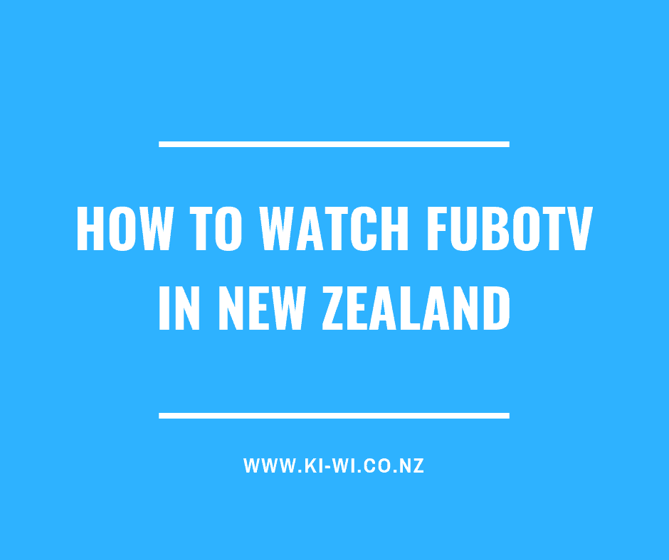 how to watch FuboTV in New Zealand