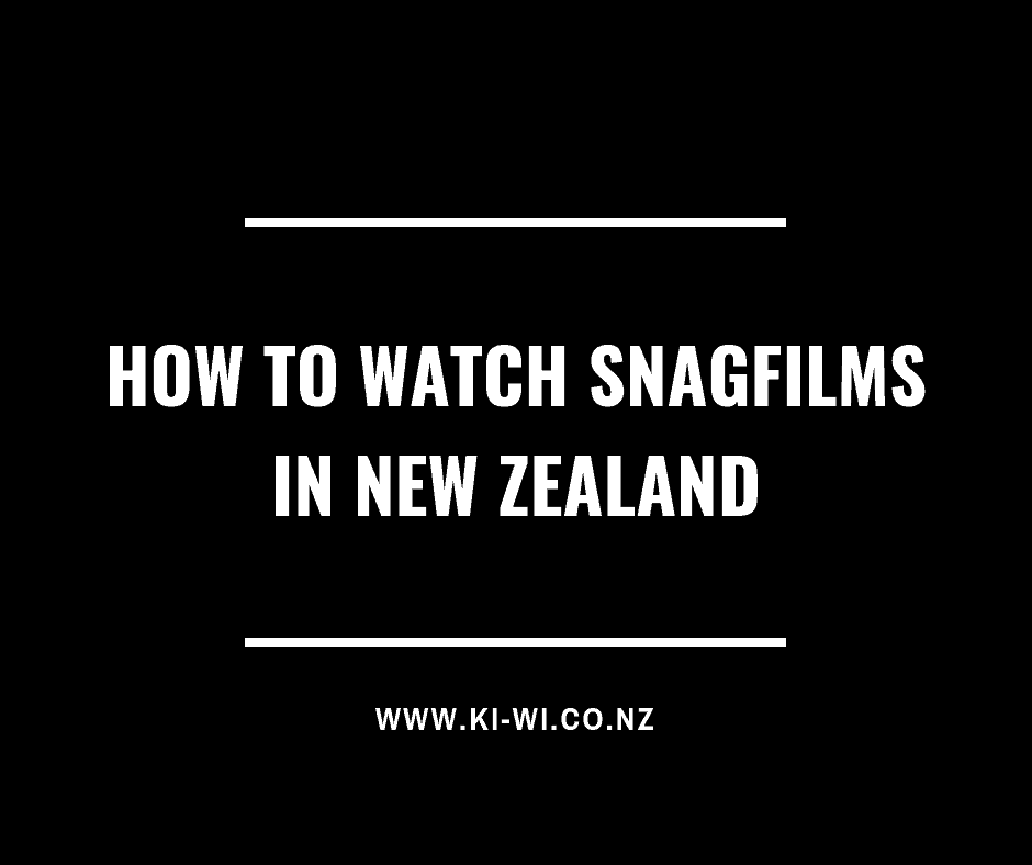 how to watch snagfilms in New Zealand